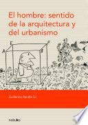 El hombre: sentido de la arquitectura y del urbanismo