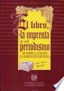 El libro, la imprenta y el periodismo en América durante la dominación española