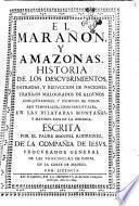El marañon, y amazonas. Historia de los descubrimientos, entradas, y reduccion de naciones. ... escrita por el padre Manuel Rodriguez, de la Compañia de Iesus, ..