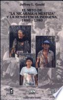 El mito de la Nicaragua mestiza y la resistencia indígena, 1880-1980