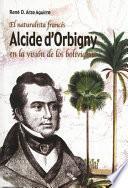El naturalista francés Alcide Dessaline d'Orbigny en la visión de los bolivianos