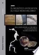El Neolítico antiguo en el Valle Medio del Ebro. Una visión desde la cerámica y las dataciones radiocarbónicas