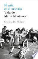 El niño es el maestro. Vida de María Montessori