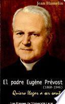El padre Eugène Prévost, 1860-1946 : fundador de la Fraternidad Sacerdotal y de las Oblatas de Betania