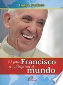 El papa Francisco en diálogo con el mundo