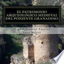 El patrimonio arqueológico medieval del Poniente granadino