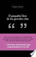 El pequeño libro de las grandes citas : 1750 frases motivadoras para emprendedores de la propia vida