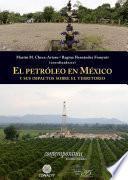 El petróleo en México y sus impactos sobre el territorio