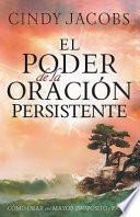 El Poder de la Oracion Persistente: Como Orar Con Mayor Proposito y Pasion = The Power of Persistent Prayer