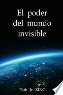El Poder Del Mundo Invisible