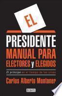 El Presidente. Manual Para Electores y Elegidos / The President. a Manual for Voters and the People They Elect: El Prancipe En El Tiempo de Las Urnas