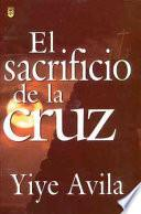 El sacrificio de la Cruz/ The Sacrifice Of The Cross