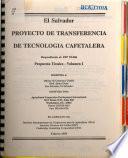 El Salvador. Proyecto de Transferencia de Tecnología Cafetalera. Propuesta Técnica – Volumen I