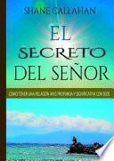 El Secreto Del Senor: Como Tener Una Relacion Mas Profunda Y Significativa Con Dios