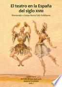 El teatro en la España del siglo XVIII. Homenaje a Josep Maria Sala Valldaura