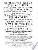 El triumpho mayor de Alcides ; Fiesta ... con motivo de la entrada en publico del Rey ... Carlos Tercero, (que Dios guarde) compuesta con su loa