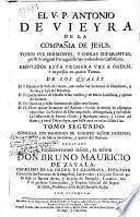 El V. P. Antonio de Vieyra de la Compañia de Jesus, todos sus sermones, y obras diferentes