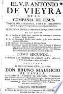 El V. P. Antonio de Vieyra de la Compañia de Jesús, todos sus sermones, y obras diferentes que que de su original Portugués se han traduzido en Castellano ...