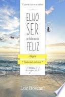 Elijo ser verdaderamente feliz. Alegría, Colección de autoayuda Lo mejor de ti.
