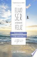 Elijo ser verdaderamente feliz. Responsabilidad, Colección de autoayuda Lo mejor de ti.