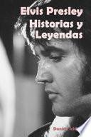 Elvis Presley: Historias y Leyendas