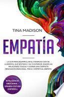 Empatía: La Guía Para Desarrollar El Poderoso Don de la Empatía, Sus Sentidos Y Su Yo Interior, Evadir Las Relaciones Tóxicas Y