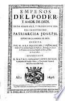 Empenos del poder y amor de Dios en la admirable y prodigiosa vida del sanctissimo Patriarcha Joseph, esposo de la madre de Dios; que saca a luz Leonardo-Lopez Davalos