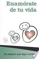 Enamorate De Tu Vida / Fall In Love With Your Life