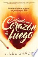 Enciede Mi Corazon En Fuego: Despierte Su Confianza, Su Impulso, y Su Pasion Por Dios