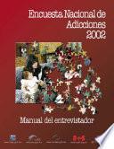 Encuesta Nacional de Adicciones 2002. Manual del entrevistador