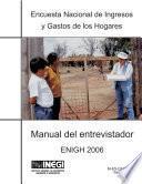 Encuesta Nacional de Ingresos y Gastos de los Hogares. Manual del entrevistador. ENIGH-2006