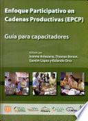 Enfoque participativo en cadenas productivas (EPCP) : guía para capacitadores