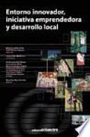 Entorno innovador, iniciativa emprendedora y desarrollo local