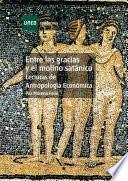 Entre las gracias y el molino satánico. Lecturas de antropología económica