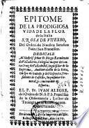 Epitome de la prodigiosa vida de la flor de la Italia S. Rosa de Viterbo, del Orden de Nuestro Serafico Padre San Francisco ...