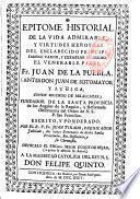 Epitome historial de la vida admirable y virtudes heroycas... Fr. Juan de la Puebla (antes Don Juan de Sotomayor y Zuniga, conde segundo de Belalcazar...) del orden de N.S.P.San Francisco ... por el R. P. Fr Juan Tirado,...