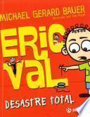 Eric Val, Desastre total