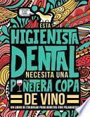 Esta higienista dental necesita una puñetera copa de vino: Un libro de colorear para adultos con palabrotas: Un libro antiestrés para higienistas dent