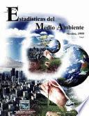 Estadísticas del medio ambiente. México. 1999. Tomo I