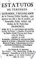 Estatutos de los Terceros extraídos y recopilados que el Ven.P.Arbiol dió a luz tercera vez por---con la Constitutio pro Tertiariis Ordinis S. Francisci de Benedicto XIII en latín y en castellano