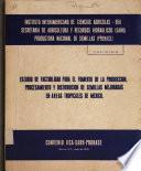 Estudio de Factibilidad Para El Fomento de la Produccion, Procesamiento Y Distribucion Ce Semillas Mejoradas en Areas Tropicales de Mexico.