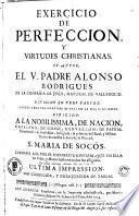 Exercicio de perfeccion y virtudes christianas, sv avtor el V. padre Alonso Rodrigues ...