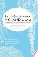 ExtraOrdinarias y GranDiosas; Heroínas de la cotidianidad