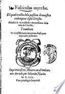 Fasciculus myrrhe. El qual tracta dela passion de nuestro redemptor Iesu Christo. Anadio se vn tractado deuotissimo dela vida de Christo. Y tambien vn confessionario muy prouechoso para el pecador penitente