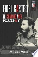 Fidel Castro. El Comandante Playboy