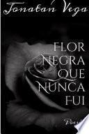 Flor Negra Que Nunca Fui