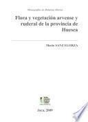 Flora y vegetación arvense y ruderal de la provincia de Huesca (España)