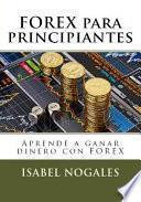 Forex Para Principiantes: Aprende a Hacer Dinero Con Forex