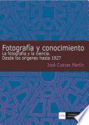 Fotografía y conocimiento. La fotografía y la ciencia: Desde los orígenes hasta 1927