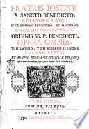 Fratris Josephi a Sancto Benedicto, ... Opera omnia, tum latino, tum hispano sermone conscripta et ab ipso eidem bætissimæ virgini ..